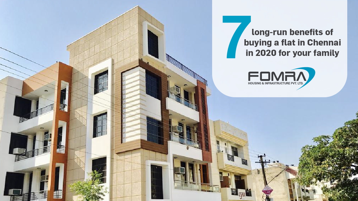 7 long-run benefits of buying a flat in Chennai in 2020 for your family