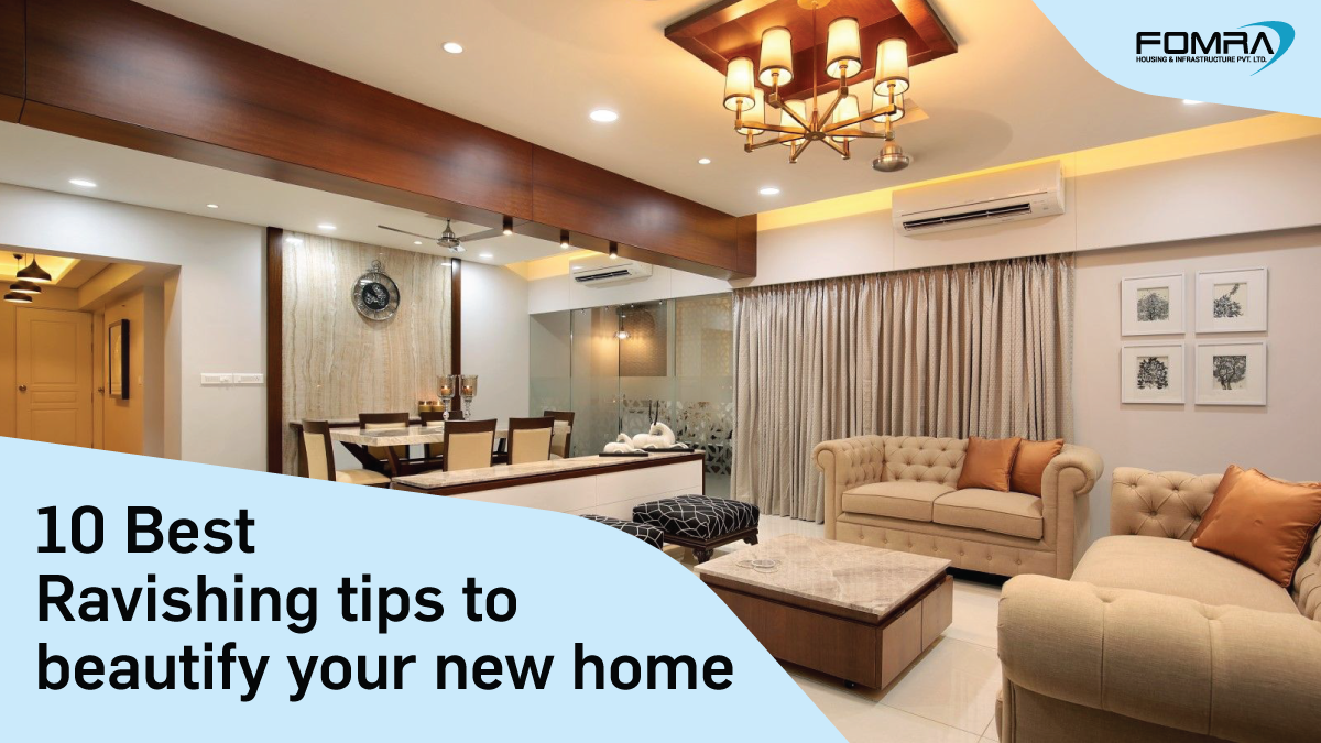 10 Best Ravishing tips to beautify your new home